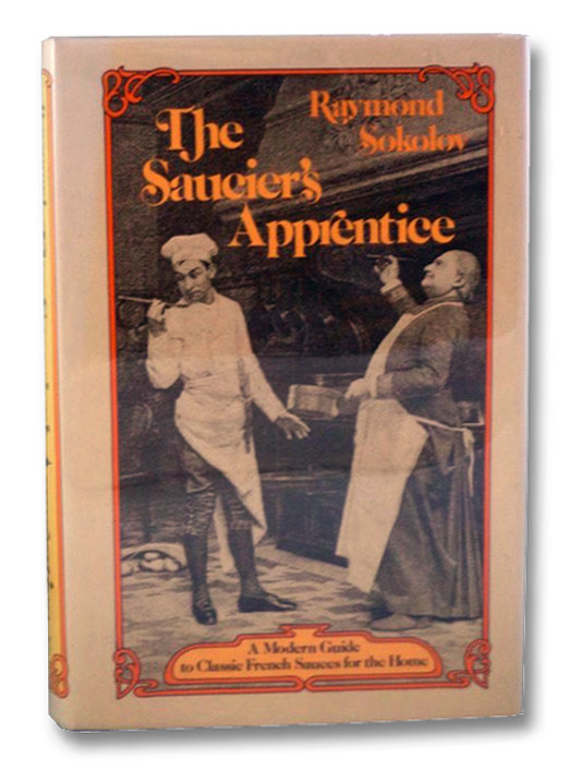 The Saucier's Apprentice: A Modern Guide to Classic French Sauces for the Home, Sokolov, Raymond A.
