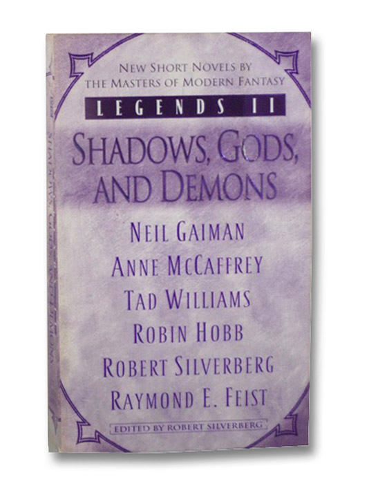 Legends II: Shadows, Gods, and Demons, Gaiman, Neil; McCaffrey, Anne; Williams, Tad; Hobb, Robin; Silverberg, Robert; Feist, Raymond E.
