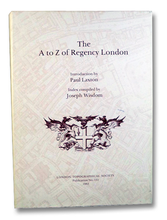 The A to Z of Regency London, Laxton, Paul; Wisdom, Joseph