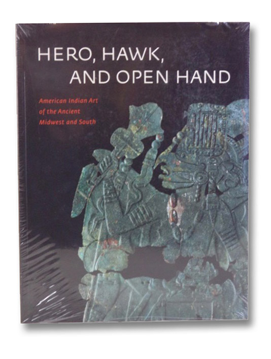 Hero, Hawk, and Open Hand: American Indian Art of the Ancient Midwest and South, Townsend, Richard P.