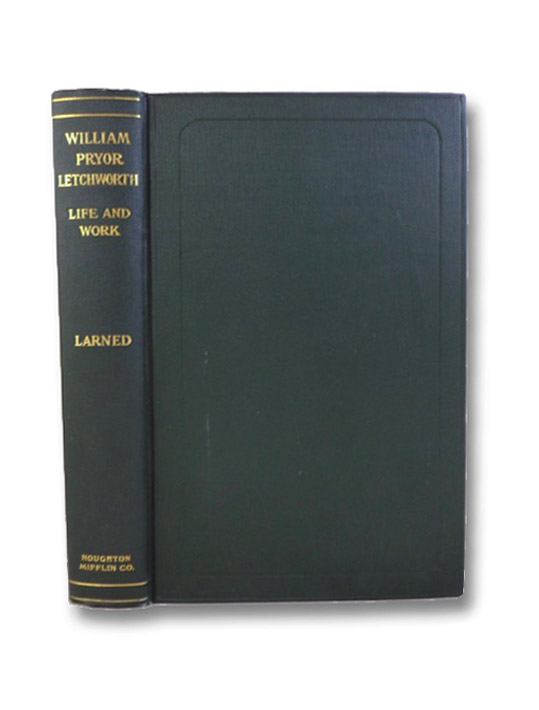 The Life and Work of William Pryor Letchworth: Student and Minister of Public Benevolence, Larned, J.N.