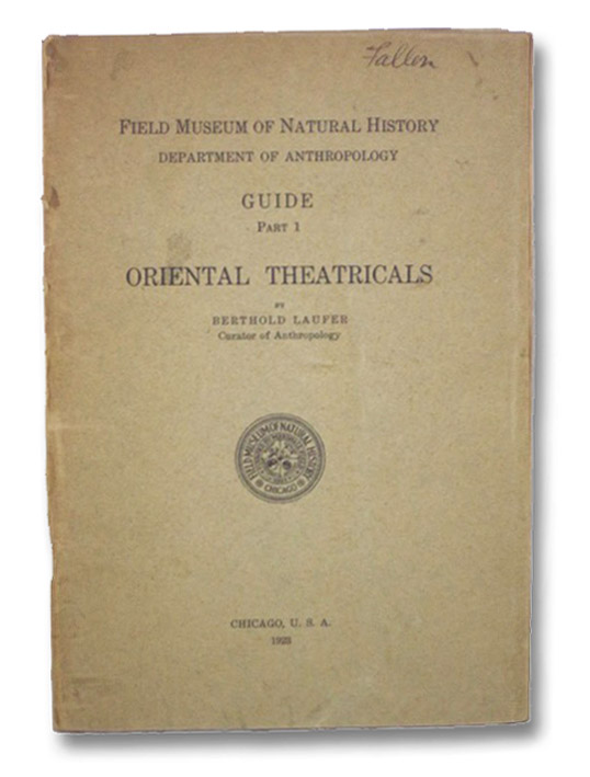 Oriental Theatricals (Field Museum of Natural History, Department of Anthropology, Guide, Part 1), Laufer, Berthold