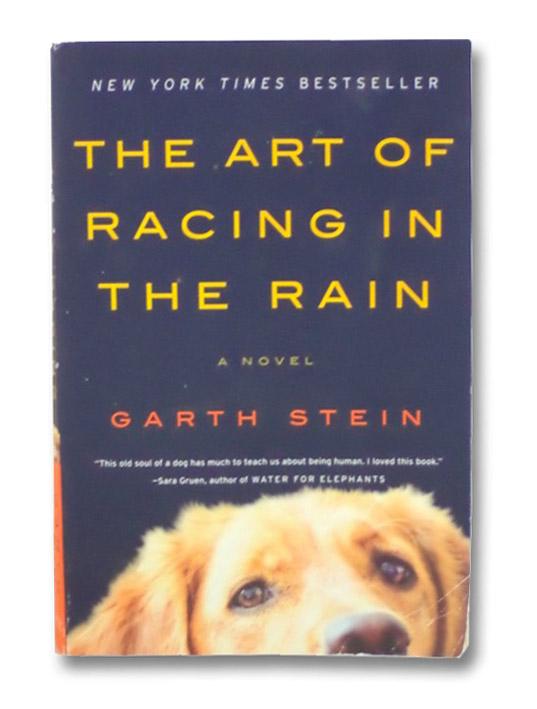 The Art of Racing in the Rain: A Novel, Stein, Garth