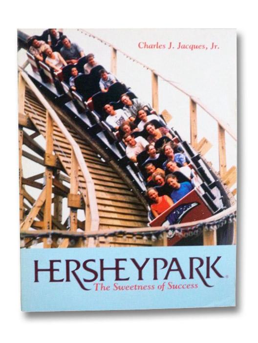 Hersheypark: The Sweetness of Success [Hershey Park], Jacques, Charles J.; Morrison, Karen; Shale, Rick
