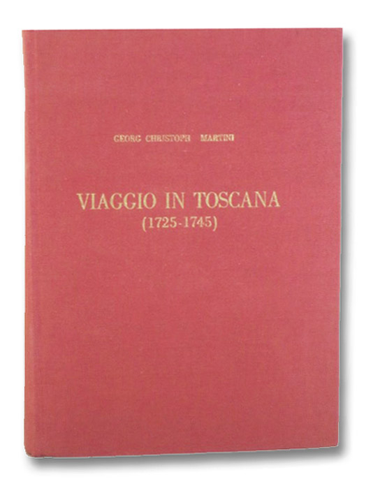 Viaggio in Toscana (1725-1745) (Deputazione di Storia Patria per le Antiche Provincie Modenesi) (Biblioteca - Nuova Serie N. 13), Martini, Georg Christoph; Trumpy, Oscar