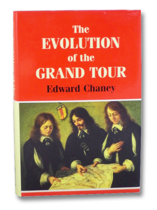 The Evolution of the Grand Tour: Anglo-Italian Cultural Relations since the Renaissance, Chaney, Edward