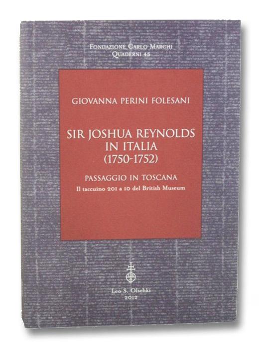 Sir Joshua Reynolds in Italia (1750-1752): Passaggio in Toscana - Il taccuino 201 a 10 el British Museum (Fondazione Carlo Marchi Quaderni 45), Perini Folesani, Giovanna; Reynolds, Joshua