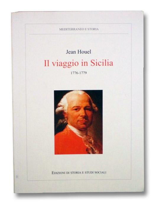 Il Viaggio in Sicilia, 1776-1779 (Mediterraneo e Storia 2), Houel, Jean