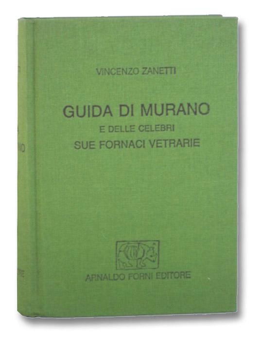 Guida di Murano e Delle Celebri Sue Fornaci Vetrarie, Zanetti, Vincenzo