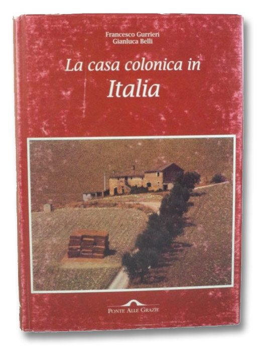 La Casa Colonica in Italia, Gurrieri, Francesco; Belli, Gianluca
