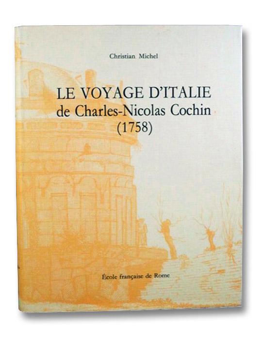 Le Voyage d'Italie de Charles-Nicolas Cochin (1758) (Collection de l'Ecole Francaise de Rome 145), Cochin, Charles-Nicolas; Michel, Christian
