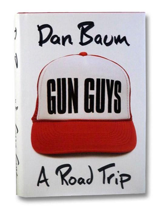 Gun Guys: A Road Trip, Baum, Dan