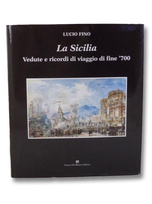 La Sicilia: Vedute e Ricordi di Viaggio di Fine '700, Fino, Lucio