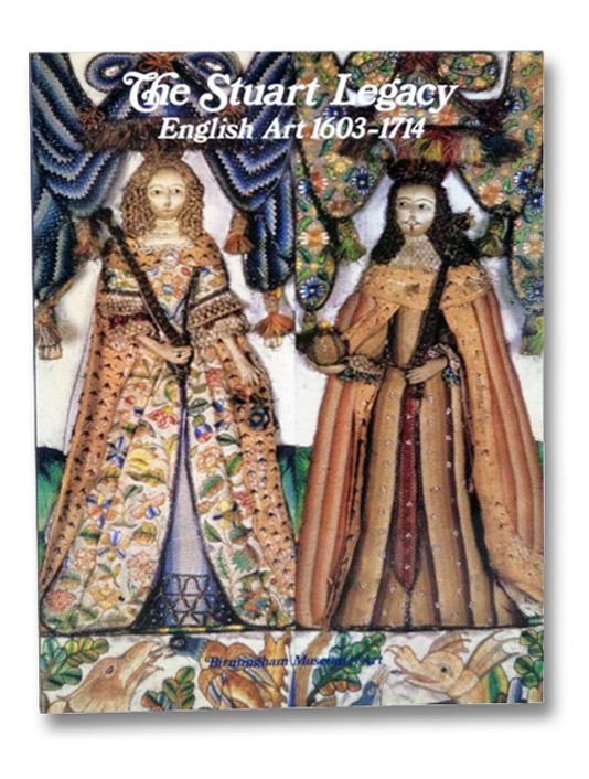 The Stuart Legacy: English Art 1603-1714, Brown, Walter R.