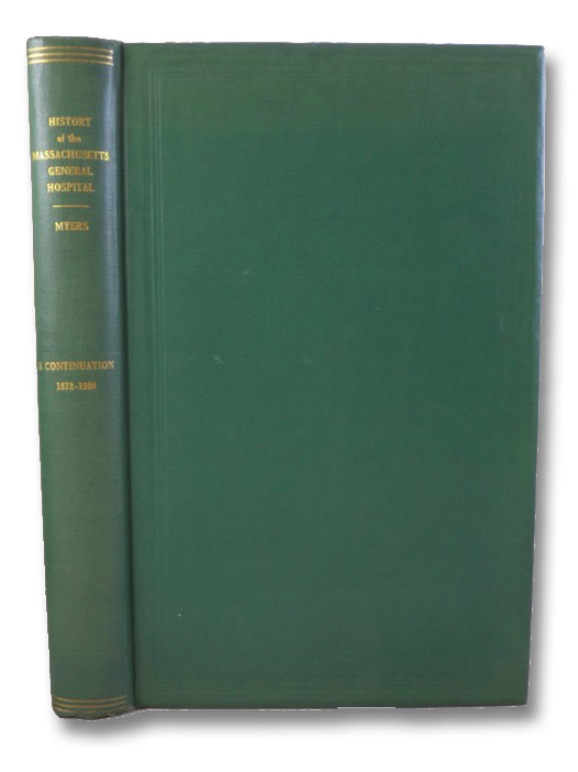 History of the Massachusetts General Hospital June 1872, to December, 1900, Myers, Grace Whiting