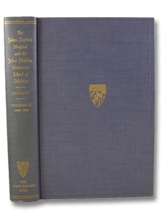 The Johns Hopkins Hospital and the Johns Hopkins University School of Medicine, a Chronicle, Volume II, 1893-1905, Chesney, Alan M.