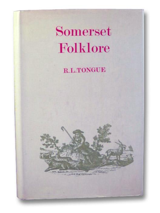 Somerset Folklore (County Folklore, Volume VIII), Tongue, R.L.; Birggs, K.M