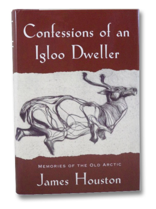 Confessions of an Igloo Dweller: Memories of the Old Arctic, Houston, James