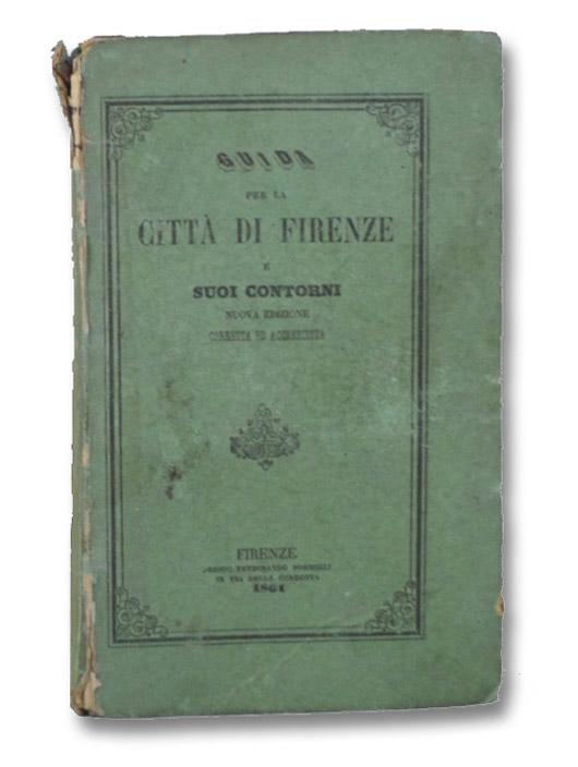 Guida per la Citta di Firenze e Suoi Contorni