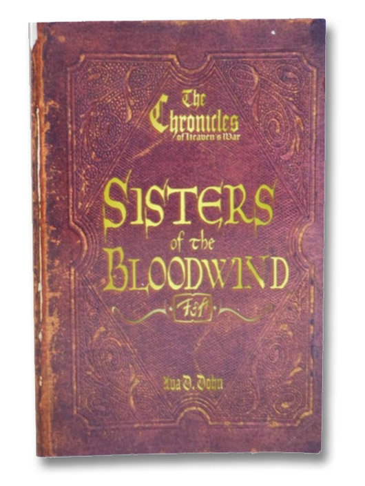The Chronicles of Heaven's War, Book I: Sisters of the Bloodwind, Dohn, Ava D.