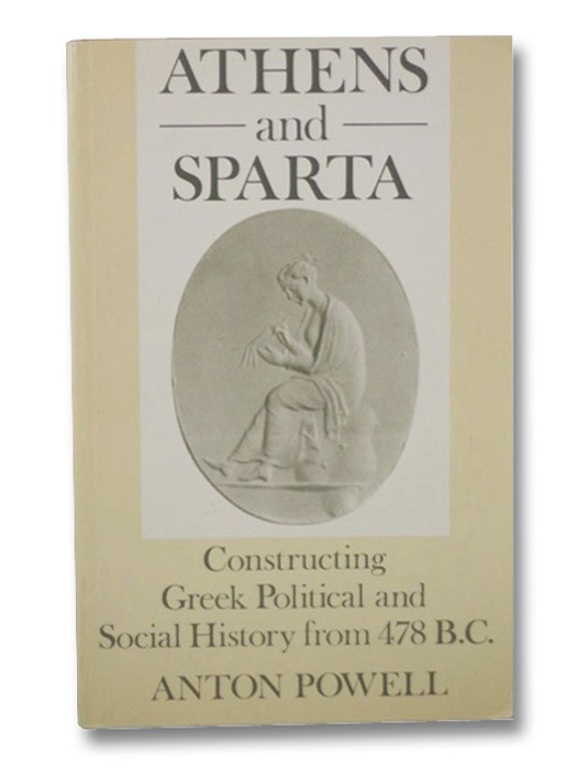 Athens and Sparta: Constructing Greek Political and Social History from 478 BC, Powell, Anton