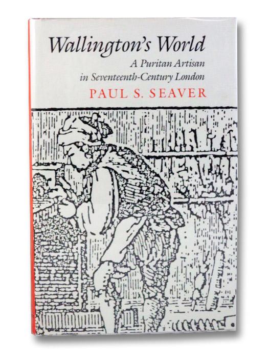 Wallington's World: A Puritan Artisan in Seventeenth-Century London, Seaver, Paul S.