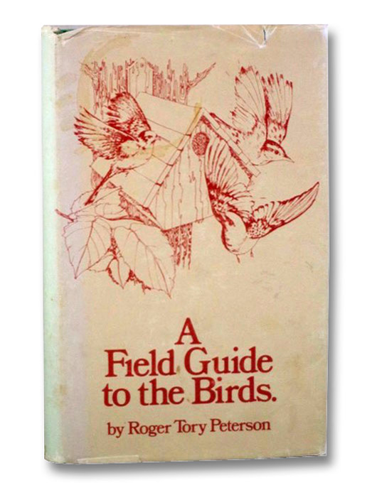 A Field Guide to the Birds: Giving Field Marks of all Species Found East of the Rockies (Revised & Englarged), Peterson, Roger Tory