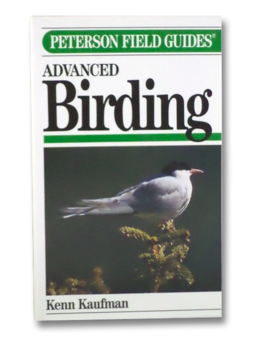 Advanced Birding: Birding Challenges and How to Approach Them (Peterson Field Guides), Kaufman, Kenn