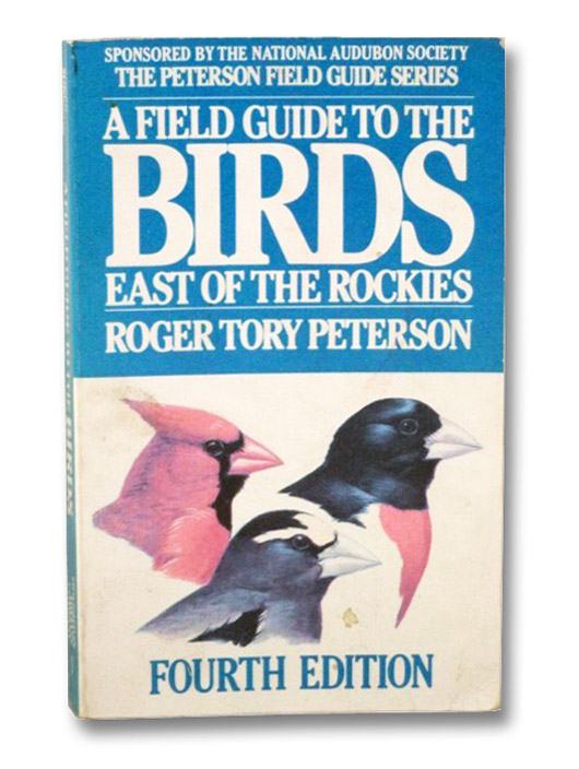 A Field Guide to the Birds East of the Rockies: A Completely New Guide to All the Birds of Eastern and Central North America, Peterson, Roger Tory