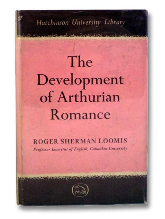 The Development of Arthurian Romance (Hutchinson University Library), Loomis, Roger Sherman