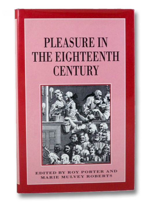 Pleasure in the Eighteenth Century, Porter, Roy; Roberts, Marie Mulvey