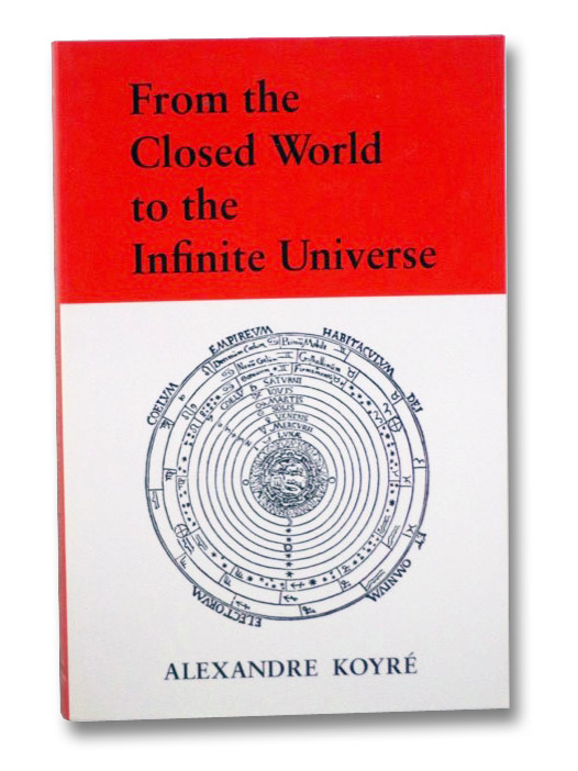 From the Closed World to the Infinite Universe, Koyre, Alexandre