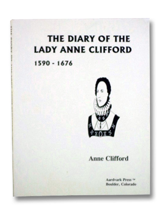 The Diary of the Lady Anne Clifford 1590-1676, Clifford, Anne; Sackville-West, Vita; Barrious, Isabella