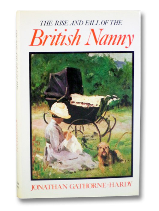 The Rise and Fall of the British Nanny, Gathorne-Hardy, Jonathan