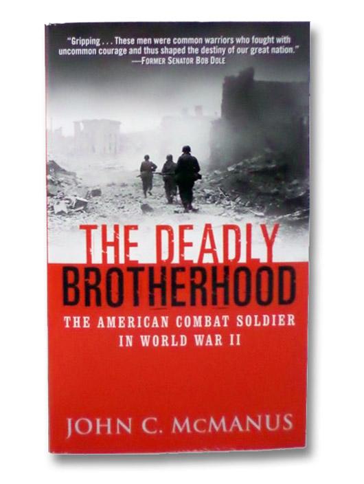 The Deadly Brotherhood: The American Combat Soldier in World War II, McManus, John C.