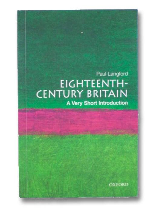 Eighteenth-Century Britain: A Very Short Introduction, Langford, Paul
