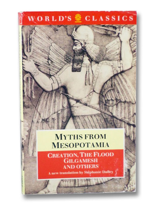 Myths from Mesopotamia: Creation, the Flood, Gilgamesh, and Others, Dalley, Stephanie (translator)