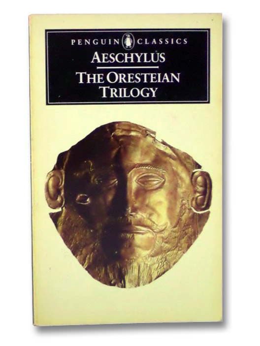 The Oresteian Trilogy: Agamemnon; The Choephori; The Eumenides, Aeschylus