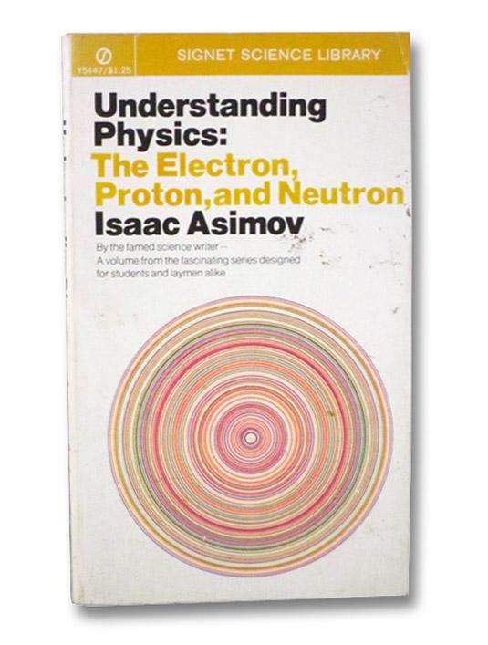 Understanding Physics: The Electron, Proton and Neutron, Asimov, Isaac
