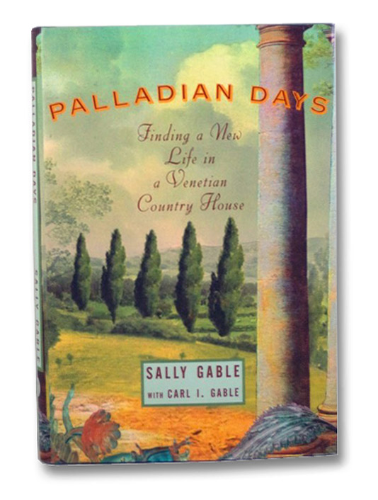 Palladian Days: Finding a New Life in a Venetian Country House, Gable, Sally; Gable, Carl I.