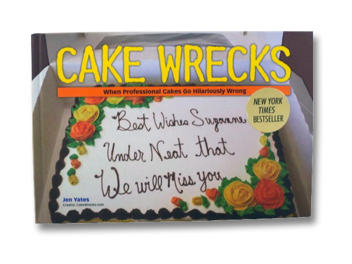 Cake Wrecks: When Professional Cakes Go Hilariously Wrong, Yates, Jen
