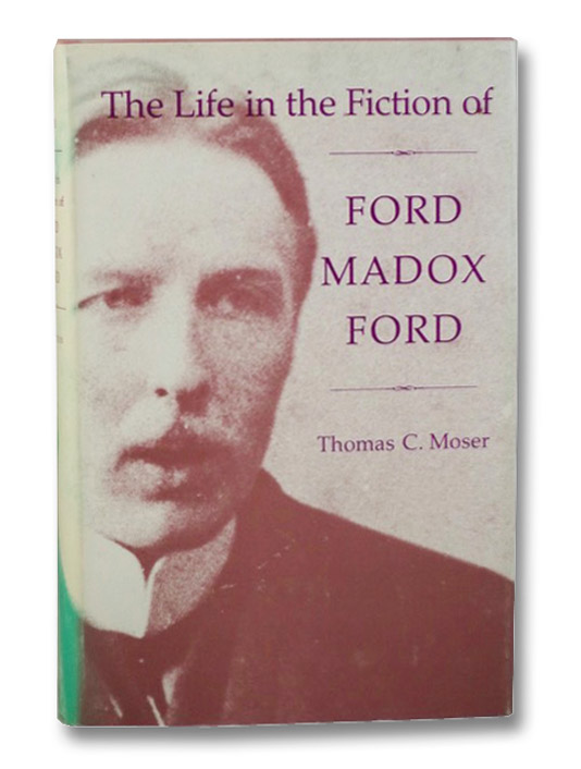 The Life in the Fiction of Ford Madox Ford, Moser, Thomas C.