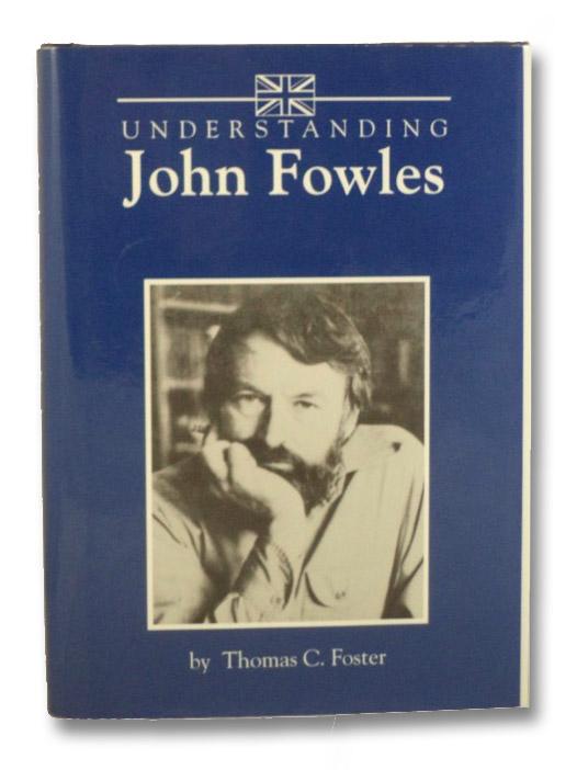 Understanding John Fowles, Foster, Thomas C.