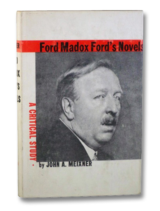 Ford Madox Ford's Novels: A Critical Study, Meixner, John A.