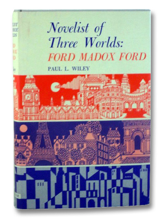 Novelist of Three Worlds: Ford Madox Ford, Wiley, Paul L.