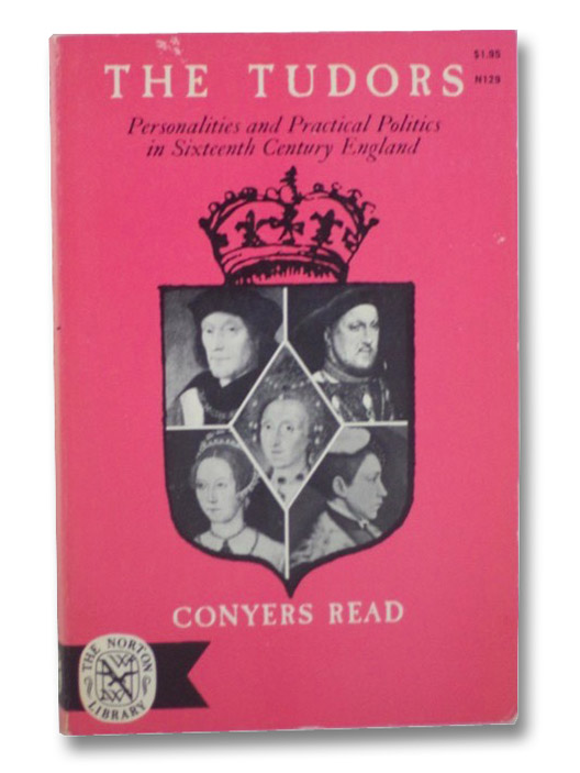 The Tudors: Personalities and Practical Politics in Sixteenth Century England, Read, Conyers