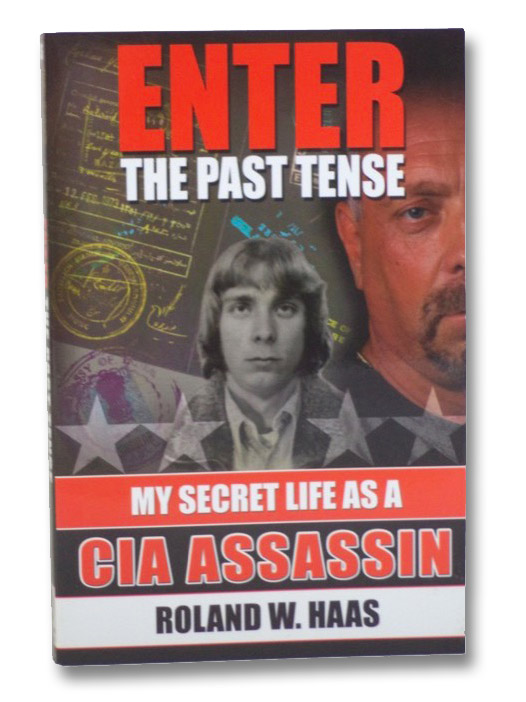 Enter the Past Tense: My Secret Life as a CIA Assassin, Haas, Roland W.