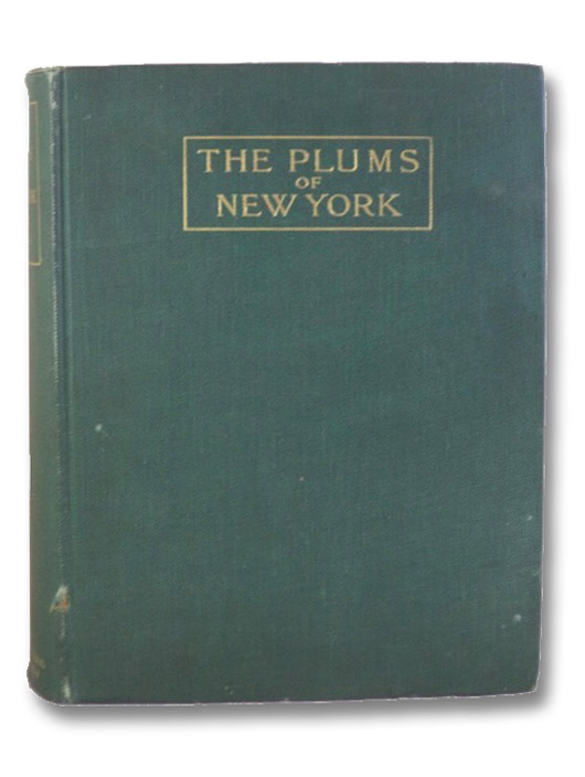 The Plums of New York (Report of the New York Agricultural Experiment Station for the Year 1910, Volume II) (State of New York - Department of Agriculture Eighteenth Annual Report, Vol. 3, Part II), Hedrick, U.P.; Wellington, R.; Taylor, O.M.; Alderman, W.H.; Dorsey, M.J.