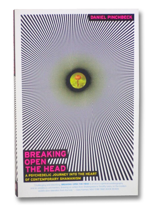 Breaking Open the Head: A Psychedelic Journey into the Heart of Contemporary Shamanism, Pinchbeck, Daniel