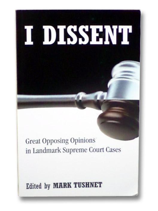 I Dissent: Great Opposing Opinions in Landmark Supreme Court Cases, Tushnet, Mark
